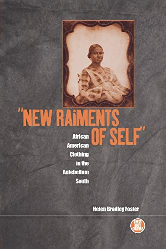 Compare Textbook Prices for 'New Raiments of Self': African American Clothing in the Antebellum South Dress, Body, Culture Annotated Edition ISBN 9781859731895 by Foster, Helen Bradley,Eicher, Joanne B.