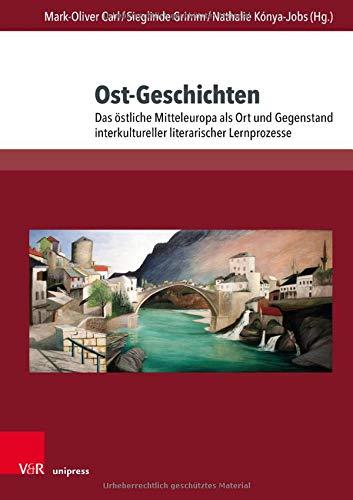 Ost-Geschichten: Das östliche Mitteleuropa als Ort und Gegenstand interkultureller literarischer Lernprozesse (Themenorientierte Literaturdidaktik)