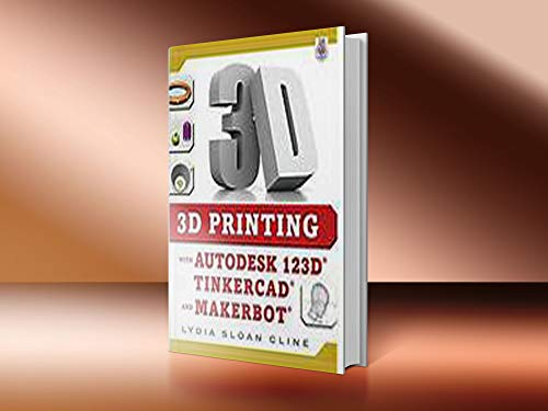 3D Printing with Autodesk 123D, Tinkercad, and MakerBot (English Edition)
