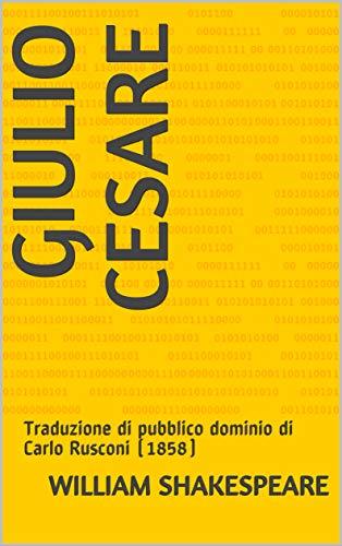 Giulio Cesare: Traduzione di pubblico dominio di Carlo Rusconi (1858)