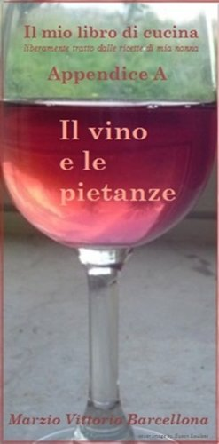 Appendice A - Il vino e le pietanze (Il mio libro di cucina - liberamente tratto dalle ricette di mia nonna Vol. 12) (Italian Edition)
