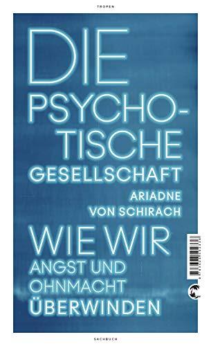 Die psychotische Gesellschaft: Wie wir Angst und Ohnmacht überwinden