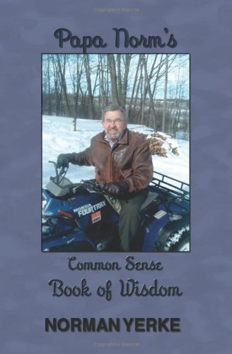 Book: Papa Norm's Common Sense Book of Wisdom by Norman Yerke