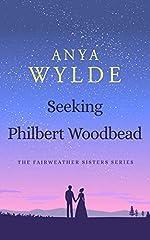 Seeking Philbert Woodbead: The Fairweather Sister Series (The Fairweather Sisters Book 2)