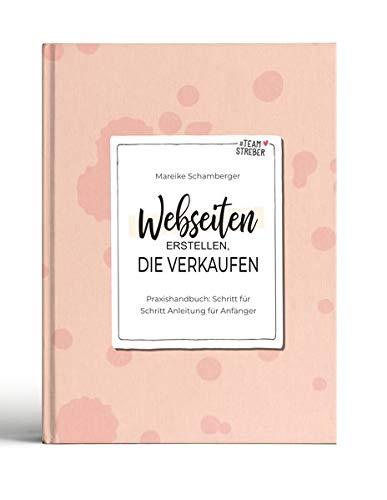 Webseiten erstellen, die verkaufen: Praxishandbuch: Schritt für Schritt Anleitung für Anfänger