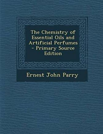 [(The Chemistry of Essential Oils and Artificial Perfumes - Primary Source Edition)] [By (author) Ernest J Parry] published on (November, 2013)