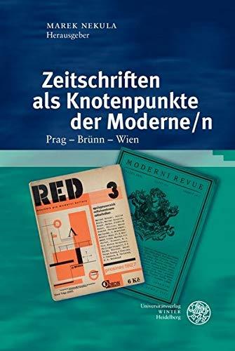 Zeitschriften als Knotenpunkte der Moderne/n: Prag – Brünn – Wien (Slavica. Monographien, Hand-, Lehr- und Wörterbücher, Band 8)