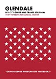 Glendale DIY City Guide and Travel Journal: City Notebook for Glendale, Arizona