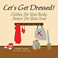 Let's Get Dressed!: Clothes for Your Body, Armor for Your Soul