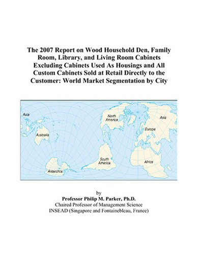 The 2007 Report on Wood Household Den, Family Room, Library, and Living Room Cabinets Excluding Cabinets Used As Housings and All Custom Cabinets Sold ... Customer: World Market Segmentation by City