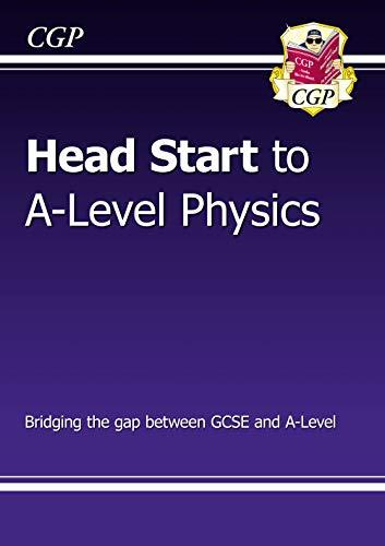 Head Start to A-level Physics (CGP A-Level Physics)