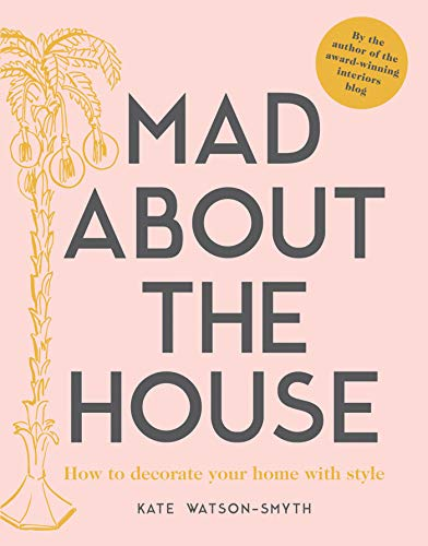 Mad about the House: How to decorate your home with style: A Decorating Handbook