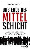Das Ende der Mittelschicht: Abschied von einem deutschen Erfolgsmodell - Daniel Goffart