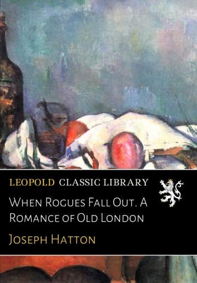 マットレスロマンスマットレスWhen Rogues Fall Out. A Romance of Old London