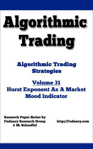 Algorithmic Trading - Algorithmic Trading Strategies - Hurst Exponent As A Market Mood Indicator - Volume 31 (English Edition)