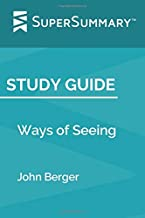 Study Guide: Ways of Seeing by John Berger (SuperSummary)