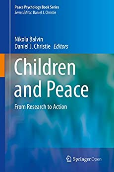 Children and Peace: From Research to Action (Peace Psychology Book Series) by [Nikola Balvin, Daniel J. Christie]