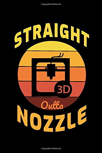 Straight Outta Nozzle: 3d Printing Printer Operator Gift Blank Lined Journal Notebook Diary