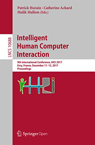 Intelligent Human Computer Interaction: 9th International Conference, IHCI 2017, Evry, France, December 11-13, 2017, Proceedings (Lecture Notes in Computer Science Book 10688) (English Edition)