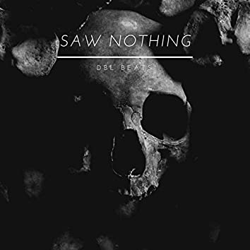 Saw Nothing