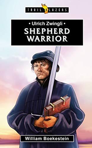 Ulrich Zwingli: Shepherd Warrior (Trail Blazers)
