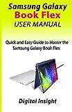 SAMSUNG GALAXY BOOK FLEX USER MANUAL: Quick and Easy Guide to Master the Samsung Galaxy Book Flex