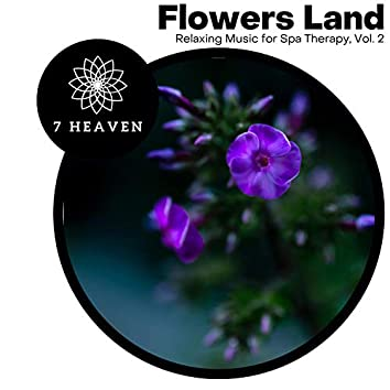 Flowers Land - Relaxing Music For Spa Therapy, Vol. 2