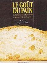Le goût du pain - Comment le préserver, comment le retrouver de Raymond Calvel