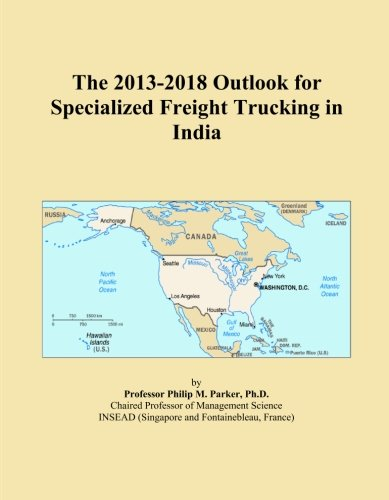 The 2013-2018 Outlook for Specialized Freight Trucking in India