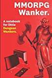 MMORPG Wanker: Ultimate Notebook for RPG & Multiplayer MMO PC Gamers