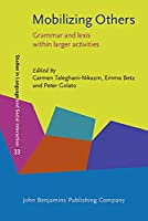 Mobilizing Others: Grammar and Lexis Within Larger Activities (Studies in Language and Social Interaction)