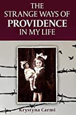 The Strange Ways of Providence In My Life: A WW2 Jewish Girl's Holocaust Survival True Story (World War II Survivor Memoir Book 3)