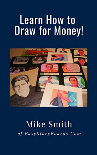 Learn How to Draw for Money!: If You Can Draw A Circle, Square, and Triangle You Can Earn Money Drawing Storyboards!