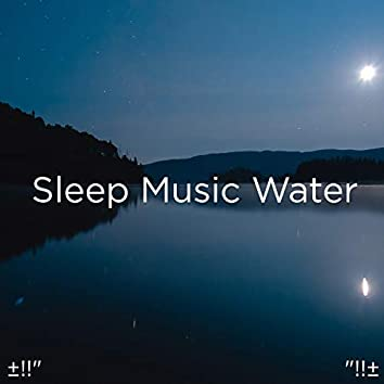 "±!!"" Sleep Music Water ""!!±"