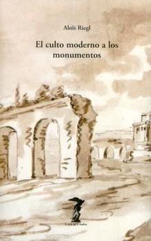 El culto moderno a los monumentos: Caracteres y orígenes (La balsa de la Medusa)