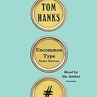 Uncommon Type     Some Stories              By:                                                                                                                                 Tom Hanks                               Narrated by:                                                                                                                                 Tom Hanks                      Length: 10 hrs and 2 mins     3,345 ratings     Overall 4.2