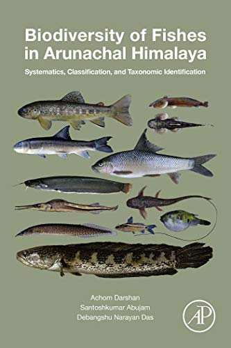Biodiversity of Fishes in Arunachal Himalaya: Systematics, Classification, and Taxonomic Identification (English Edition)
