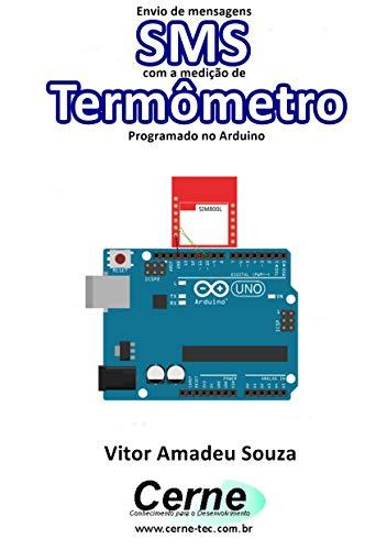 Envio de mensagens SMS com a medição de Termômetro Programado no Arduino (Portuguese Edition)