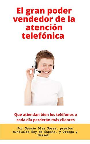El gran poder vendedor de la atención telefónica: Que atiendan bien los teléfonos o cada día perderán más clientes. eBook: DIAZ SOSSA, GERMAN: Amazon.es: Tienda Kindle