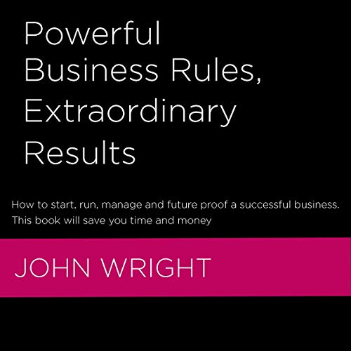 Powerful Business Rules, Extraordinary Results cover art
