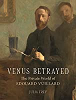 Venus Betrayed: The Private World of Edouard Vuillard