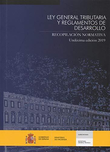 Ley general tributaria y reglamentos de desarrollo. Recopilación normativa: Undécima edición 2019