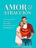 Amor y Atracción: Los mejores consejos para lograr relaciones a largo plazo: Salva tu relación identificando el problema