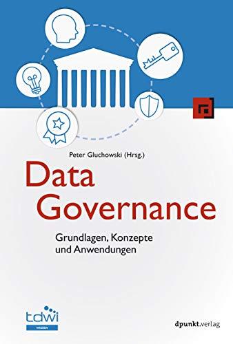 Data Governance: Grundlagen, Konzepte und Anwendungen (Edition TDWI)