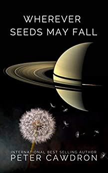 Wherever Seeds May Fall (First Contact) by [Peter Cawdron]