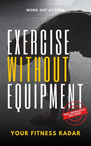 Exercise Without Equipment: How to Get or Keep Fit With Bodyweight Exercises (English Edition)