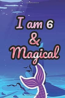 I Am 6 And Magical: Cute Little Mermaid Journal Book For Boys And Girls Best Friend Gift For 6 Years Old Mermaid Lover Gir...