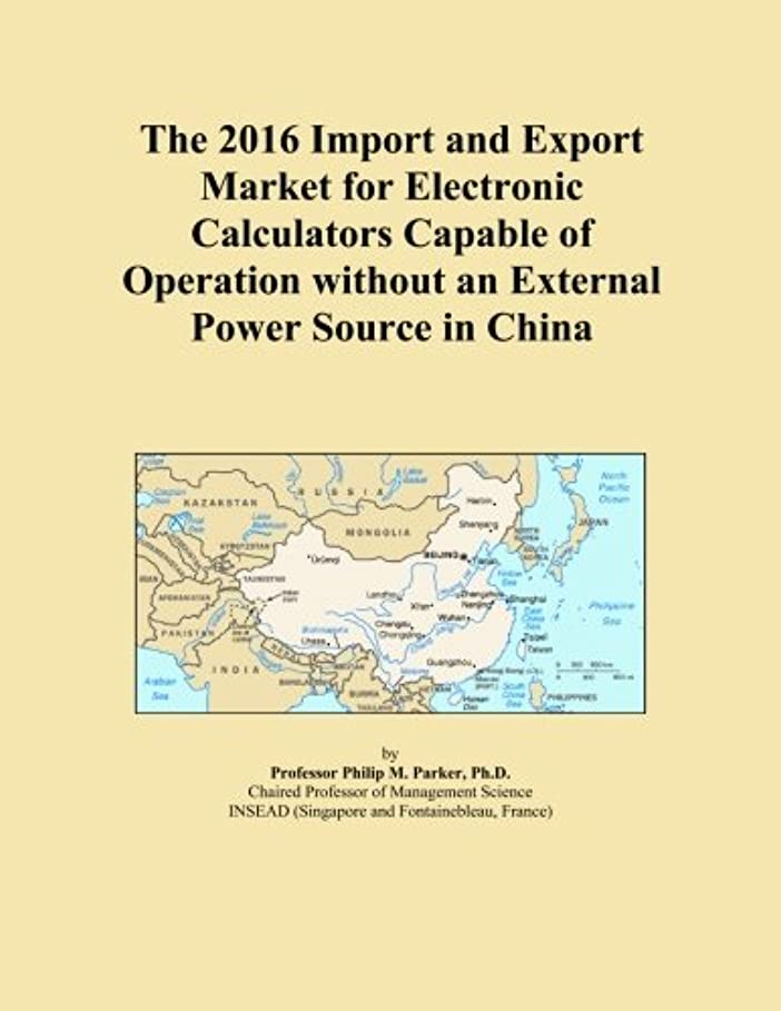 充実暖炉バンジョーThe 2016 Import and Export Market for Electronic Calculators Capable of Operation without an External Power Source in China