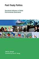 Post-Treaty Politics: Secretariat Influence in Global Environmental Governance (Earth System Governance)