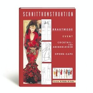 Brautmode: Schnittkonstruktionen Cocktail- und Abendkleider, Tanzbekleidung, Opern-cape